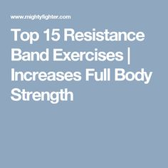 Top 15 Resistance Band Exercises | Increases Full Body Strength