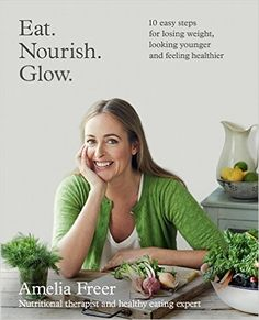 at. Nourish. Glow. - Kindle edition by Amelia Freer. Health, Fitness & Dieting Kindle eBooks @ Amazon.com. | clean eating cookbook, healthy recipes |