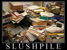 """Unsolicited Proposals: aka """"The Slush Pile""""--and Steve Laube swears this isn't a picture from his agency."""