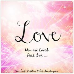 #Love You are loved, pass it on !  #Positivevibes #Joy #Peace #soul