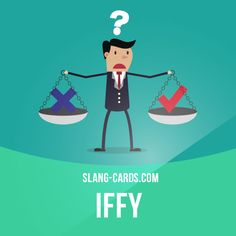 """""""Iffy"""" means uncertain or doubtful. Example: Simon is still kind of iffy about going to Columbia."""