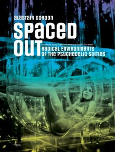 Spaced Out: Radical Environments of the Psychedelic Sixties by Alastair Gordon, /  Ex Libris <3