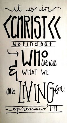 It is in Christ we find out who we are and what we are living for. Ephesians 1:11