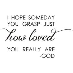 Vinyl Attraction 'I hope someday you grasp just HOW Loved you really are - God' Vinyl Wall Art (Minutes Quotes God) Quotes About God, Love Quotes, Inspirational Quotes, Christian Faith, Christian Quotes, Believe, God Loves You, Jesus Loves, God Jesus