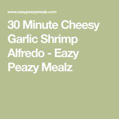 30 Minute Cheesy Garlic Shrimp Alfredo - Eazy Peazy Mealz