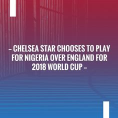 Just in: Chelsea star chooses to play for Nigeria over England for 2018 World Cup http://www.vkeynation.com/2017/09/chelsea-star-chooses-to-play-for.html?utm_campaign=crowdfire&utm_content=crowdfire&utm_medium=social&utm_source=pinterest