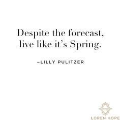 "True in all sorts of ways: ""Live like it's Spring"" – Lilly Pulitzer"