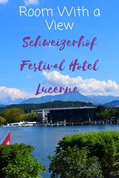 Lucerne´s oldest and most charming hotel in Switzerland. A hotel review of a 5* festival hotel with a view of Lake Lucerne, Vierwaldstättersee