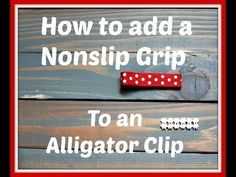 How to Add a Nonslip Grip to a Clip - YouTube