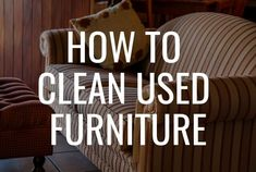 When you buy used furniture, you never know what bacteria, odors, or anything else might be coming along with it. Here is how to clean your used furniture to make it safe for your home. Upholstery Cleaning, Furniture Cleaning, How To Clean Furniture, Furniture Upholstery, Buy Used Furniture, Disinfecting Wipes, Professional Cleaners, Pet Urine, How To Clean Carpet