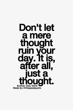 Don&Apos;T let a mere thought ruin your day wise words sign Encouragement Quotes, Wisdom Quotes, Quotes To Live By, Remember Me Quotes, Powerful Quotes, Uplifting Quotes, Inspirational Quotes, Positive Quotes, Something To Remember