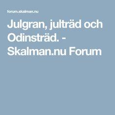Julgran, julträd och Odinsträd. - Skalman.nu Forum