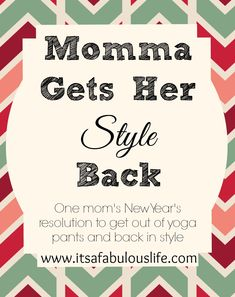 Momma Gets Her Style Back - One mom's New Year's Resolution to get out of yoga pants and back in style. She takes cute Pinterest outfits and shows you where to get look-alikes to save big time! Cute outfits on a budget? Yes please!!