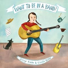 Want to Be in a Band? by Suzzy Roche,Giselle Potter, Click to Start Reading eBook, Do you want to be in a band? Well, here's how! First, bug your two older sisters to start a band, and