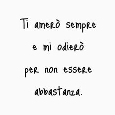 Ti amerò sempre e mi odierò per non essere abbastanza per te 😞😞 I will love you forever and I will hate myself for not being enough for you😞😞 Tumblr Me, Tumblr Quotes, Bff Quotes, Music Quotes, Happy Quotes, Love Quotes, Motivational Quotes, My Emotions, Feelings