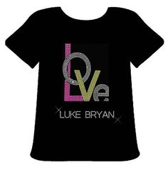 Luke Bryan Tshirt Bling Rhinestone Love by PoshBlingBoutique, $17.00 or this one ( ordering mines right now)