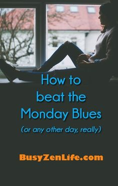 How to beat the Monday (or any day) Blues - Busy Zen Life Growth Mindset Posters, Monday Blues, Busy Book, Care Quotes, Social Anxiety, Stressed Out, Book Of Life, Stress Management, Stress Free
