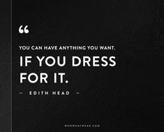 """You can have anything you want. If you dress for it."" - Edith Head // #Quotes #WWWQuotesToLiveBy"