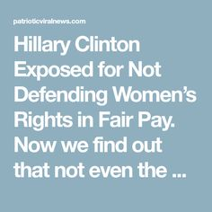 Hillary Clinton Exposed for Not Defending Women's Rights in Fair Pay. Now we find out that not even the Clinton Foundation can live up to their phony equity standards.