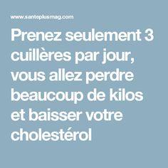 Prenez seulement 3 cuillères par jour, vous allez perdre beaucoup de kilos et baisser votre cholestérol