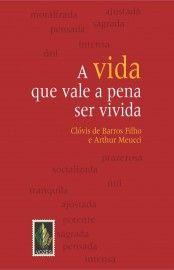 Baixar Livro A Vida Que Vale A Pena Ser Vivida - Clóvis de Barros Filho em PDF, ePub e Mobi