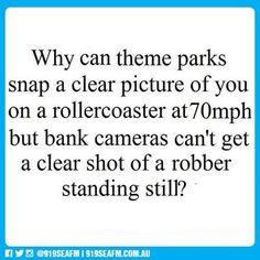 Bank cameras, gas station cameras, parking lot cameras, etc. Seriously, what is the deal?