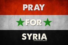 Please Pray For Syria, They need it more than ever!!!! I have aunties and cousins I've never met who are living there and they cannot fly out.