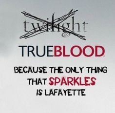 Lafayette | True Blood  Yes, I love my Twilight.. but, that's funny!!