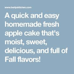 A quick and easy homemade fresh apple cake that's moist, sweet, delicious, and full of Fall flavors!