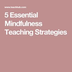 5 Essential Mindfulness Teaching Strategies
