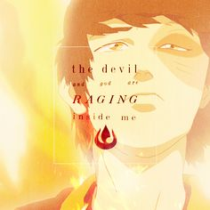 """Avatar: The Last Airbender. Zuko. """"The devil and god are raging inside me."""""""