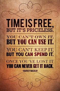 Use your time to be with the people you want to be with and to do the things you want to do