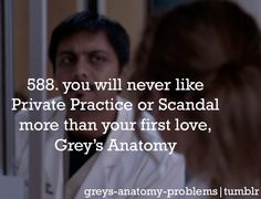 You will never like Private Practice or Scandal more than your first love, Grey's Anatomy