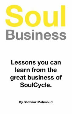 "SoulBusiness: Lessons you can learn from the great business of SoulCycle. (""If It Works In New York"") by Shahnaz Mahmud, http://www.amazon.com/dp/B00KNSHI68/ref=cm_sw_r_pi_dp_qHNKtb1EQ56DN"