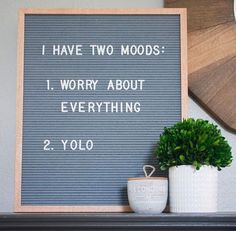 I have two moods: worry about everything and yolo. Felt letter board