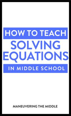 Solving equations is a vital skill for future math success. Conceptual knowledge is key. Find out how you can set up your students for the most success. | maneuveringthemiddle.com