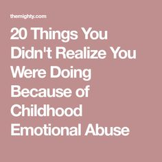 20 Things You Didn't Realize You Were Doing Because of Childhood Emotional Abuse