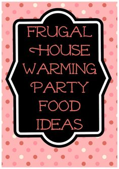 Frugal House Warming Party Food Ideas