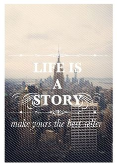 Life is a story... make your's the best seller.