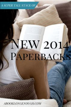 New 2014 paperbacks, fiction and memoir, that I'm hoping to get to soon! Recommended by a librarian at http://abooklongenough.com.
