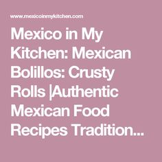 Mexico in My Kitchen: Mexican Bolillos: Crusty Rolls |Authentic Mexican Food Recipes Traditional Blog