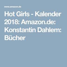 Hot Girls - Kalender 2018: Amazon.de: Konstantin Dahlem: Bücher