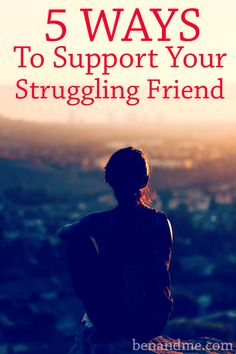 Here are 5 ways to support your struggling friend -- fellowship, food, fun, family, and forgiveness.