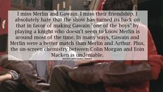 """FORGET THE """"CHEMESTRY"""". Other than that portion of this thing, I totally agree. Gwaine was still obviously the closest friend to Merlin of the knights, but the writers pretty much forgot about their friendship."""