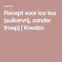 Recept voor ice tea (suikervrij, zonder troep)   Voedzo