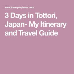 3 Days in Tottori, Japan- My Itinerary and Travel Guide