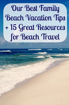 Family Travel: Our Best Beach Tips + 15 Great Resources for Family Beach Vacation Planning #BareFeetontheBeach - Bare Feet on the Dashboard