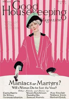 """MANIACS OR MARTYRS - Will a Woman Die for Just the VOTE?"" Vintage Magazine Cover by Coles Phillips - October 1913   [Just how crazy are those suffragettes, anyway?]"