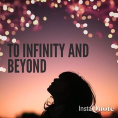 Infinity Quotes To Infinity And Beyond Galaxy Quote  I N F I N I T Y   Pinterest
