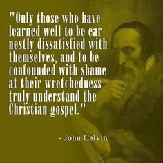 Calvin: only those who have learned well to be earnestly..